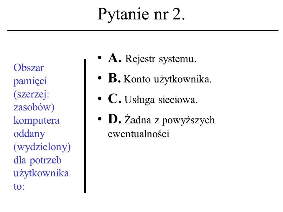 Pytanie nr 1. Obszar pamięci (zasobów) komputera wydzielony do dyspozycji użytkownika to: A.
