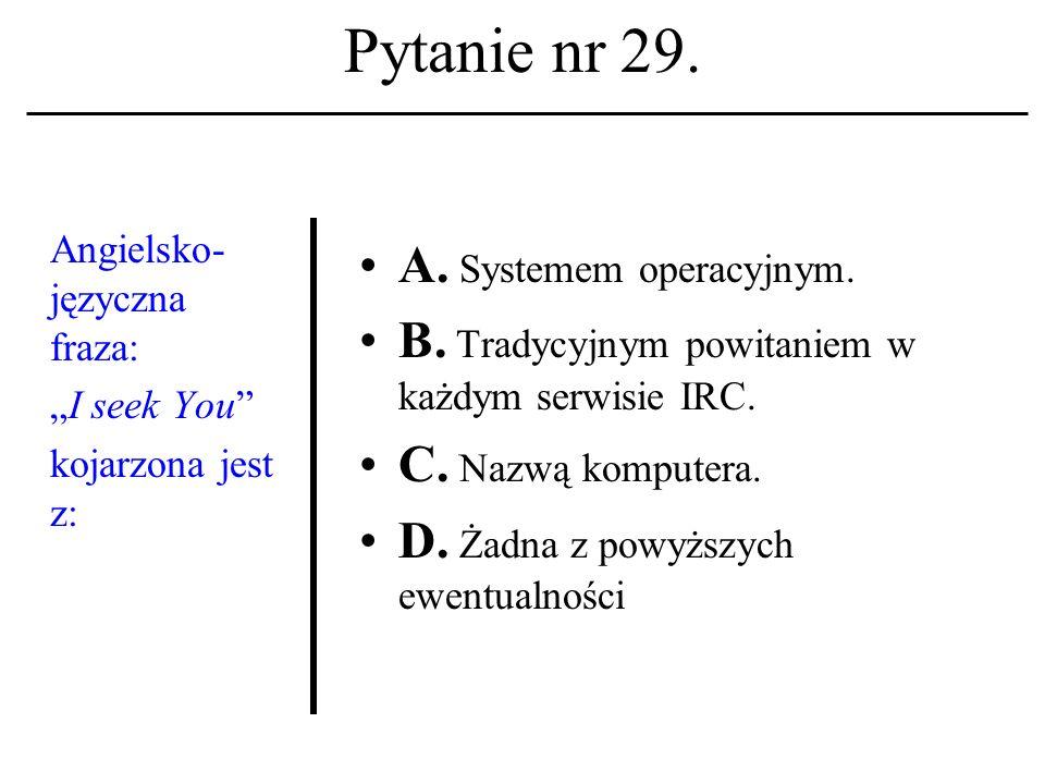 Pytanie nr 28. HTTP A. To akronim nazwy głównego serwera WWW.