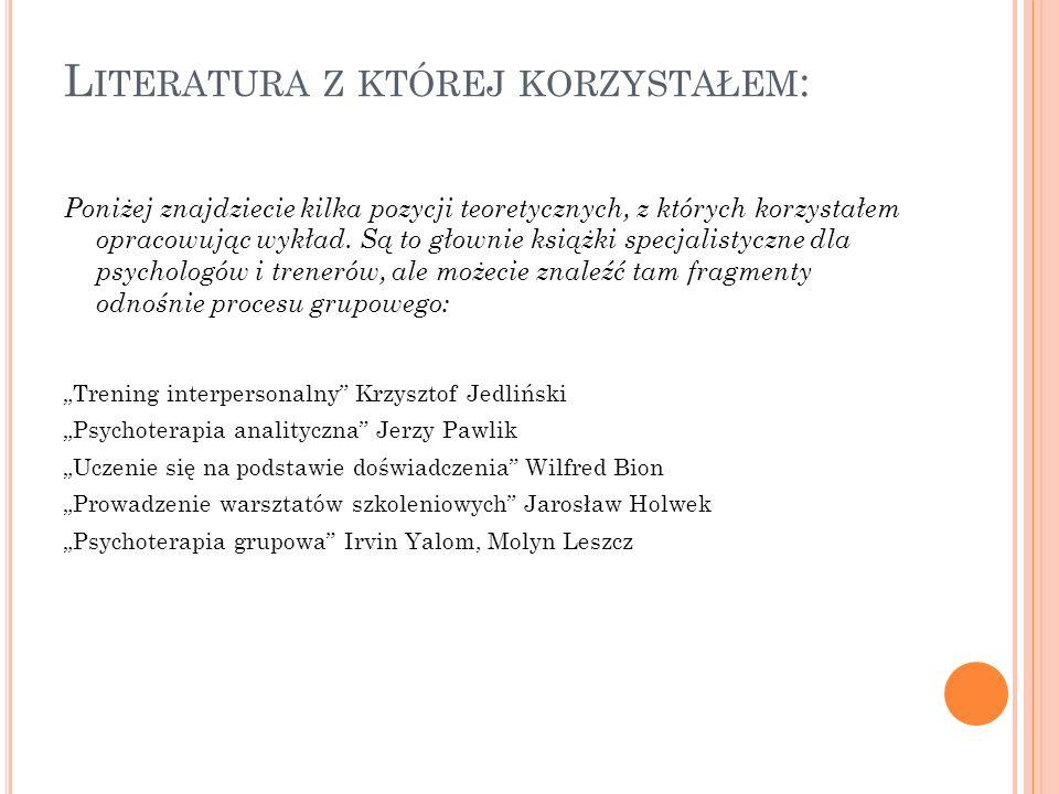 L ITERATURA Z KTÓREJ KORZYSTAŁEM : Poniżej znajdziecie kilka pozycji teoretycznych, z których korzystałem opracowując wykład. Są to głownie książki sp