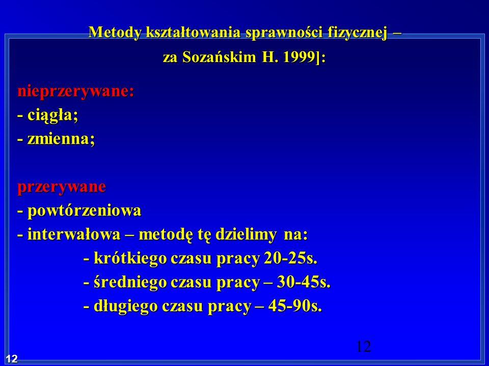 12 12 Metody kształtowania sprawności fizycznej – za Sozańskim H. 1999]: nieprzerywane: - ciągła; - zmienna; przerywane - powtórzeniowa - interwałowa