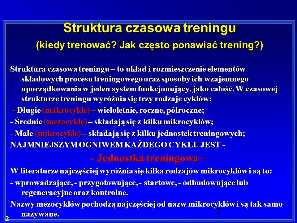 2 2 Struktura czasowa treningu (kiedy trenować? Jak często ponawiać trening?) Struktura czasowa treningu – to układ i rozmieszczenie elementów składow