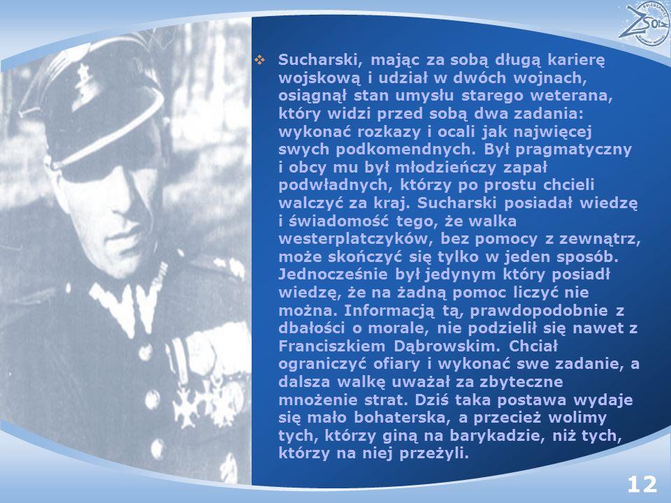 Sucharski, mając za sobą długą karierę wojskową i udział w dwóch wojnach, osiągnął stan umysłu starego weterana, który widzi przed sobą dwa zadania: w