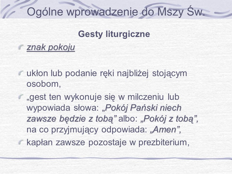 Ogólne wprowadzenie do Mszy Św. Gesty liturgiczne znak pokoju ukłon lub podanie ręki najbliżej stojącym osobom, Pokój Pański niech zawsze będzie z tob