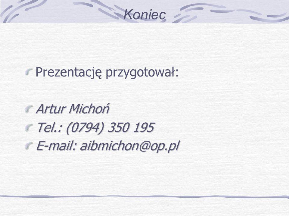 Koniec Prezentację przygotował: Artur Michoń Tel.: (0794) 350 195 E-mail: aibmichon@op.pl