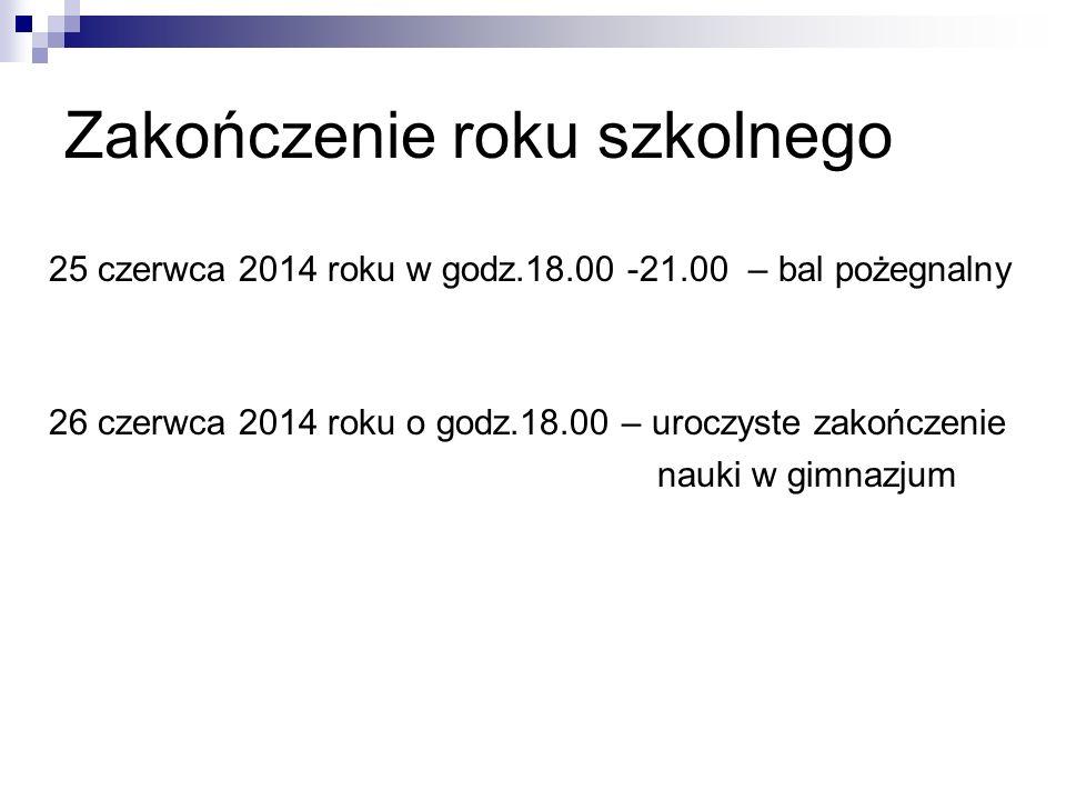 Zakończenie roku szkolnego 25 czerwca 2014 roku w godz.18.00 -21.00 – bal pożegnalny 26 czerwca 2014 roku o godz.18.00 – uroczyste zakończenie nauki w gimnazjum