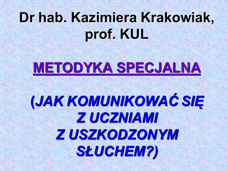 Dr hab. Kazimiera Krakowiak, prof. KUL METODYKA SPECJALNA (JAK KOMUNIKOWAĆ SIĘ Z UCZNIAMI Z USZKODZONYM SŁUCHEM?)