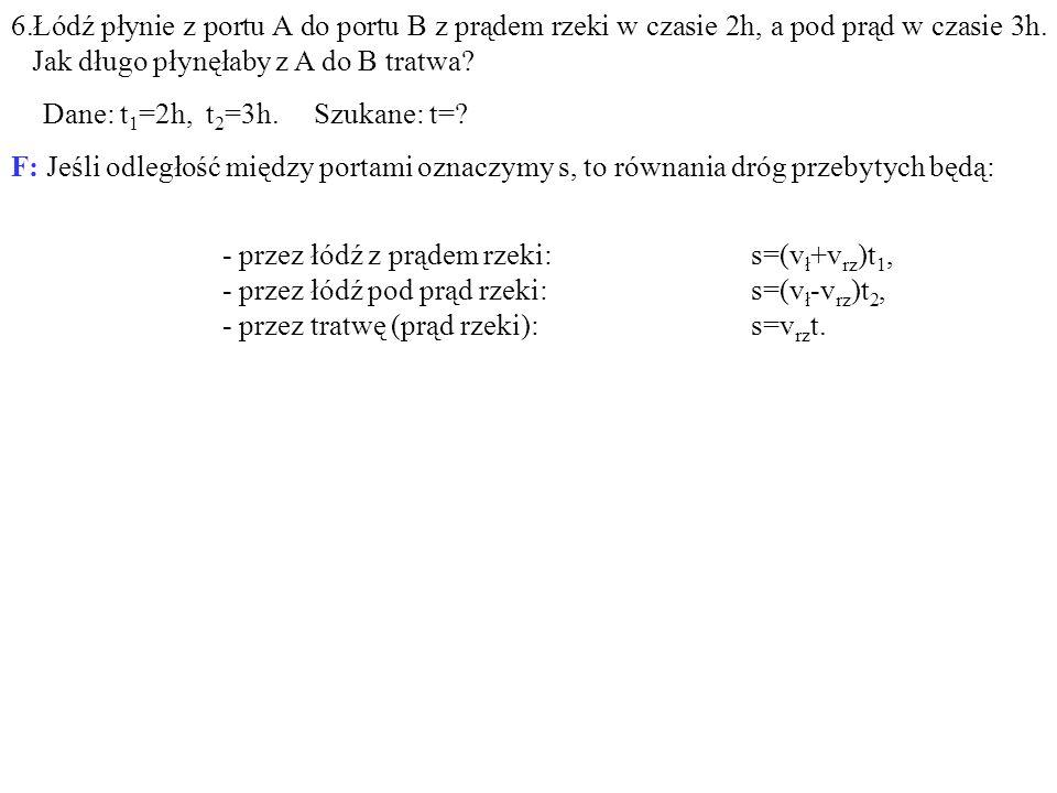 6.Łódź płynie z portu A do portu B z prądem rzeki w czasie 2h, a pod prąd w czasie 3h.
