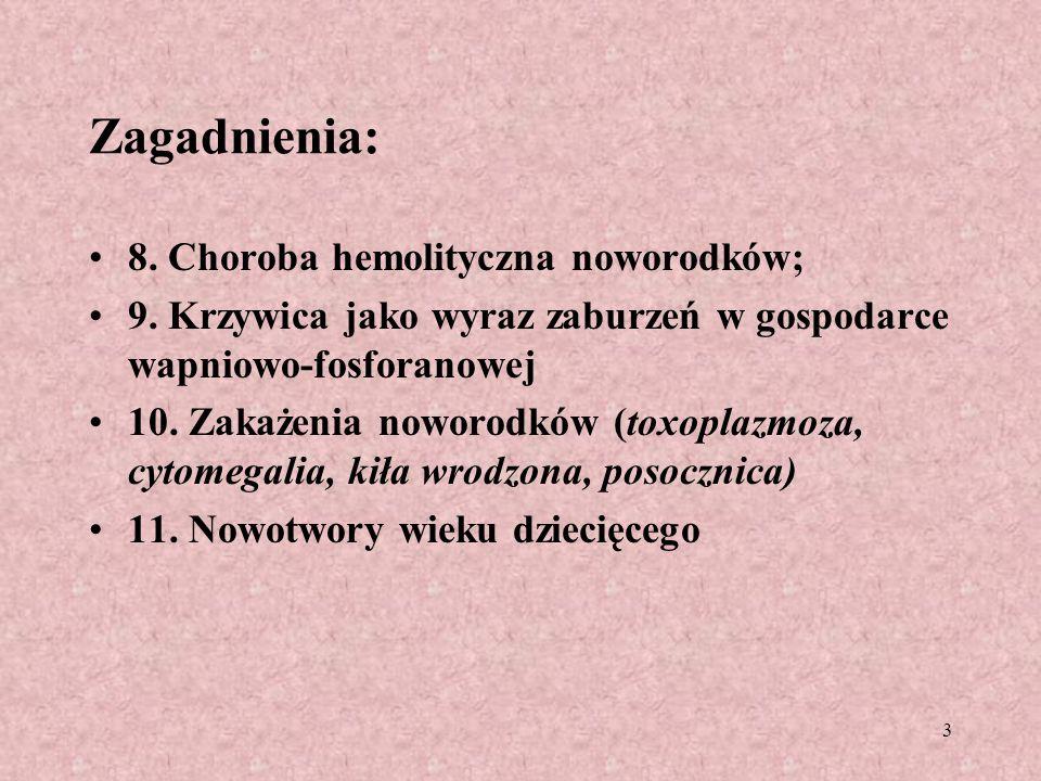 3 Zagadnienia: 8. Choroba hemolityczna noworodków; 9. Krzywica jako wyraz zaburzeń w gospodarce wapniowo-fosforanowej 10. Zakażenia noworodków (toxopl
