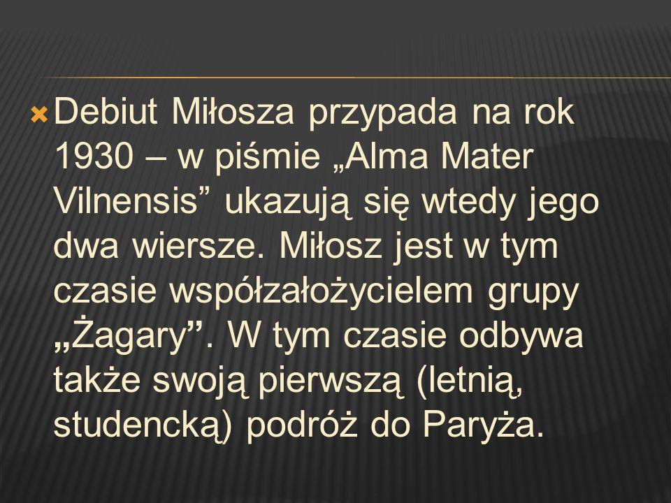 Debiut Miłosza przypada na rok 1930 – w piśmie Alma Mater Vilnensis ukazują się wtedy jego dwa wiersze. Miłosz jest w tym czasie współzałożycielem gru