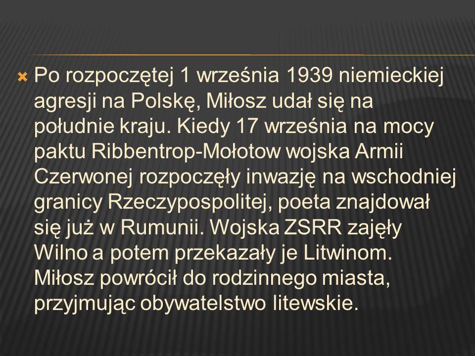 Po rozpoczętej 1 września 1939 niemieckiej agresji na Polskę, Miłosz udał się na południe kraju. Kiedy 17 września na mocy paktu Ribbentrop-Mołotow wo
