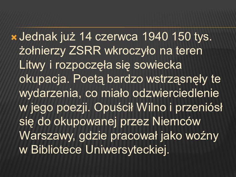 Jednak już 14 czerwca 1940 150 tys. żołnierzy ZSRR wkroczyło na teren Litwy i rozpoczęła się sowiecka okupacja. Poetą bardzo wstrząsnęły te wydarzenia