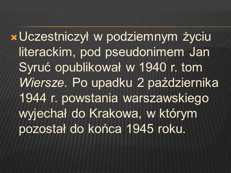 Uczestniczył w podziemnym życiu literackim, pod pseudonimem Jan Syruć opublikował w 1940 r. tom Wiersze. Po upadku 2 października 1944 r. powstania wa