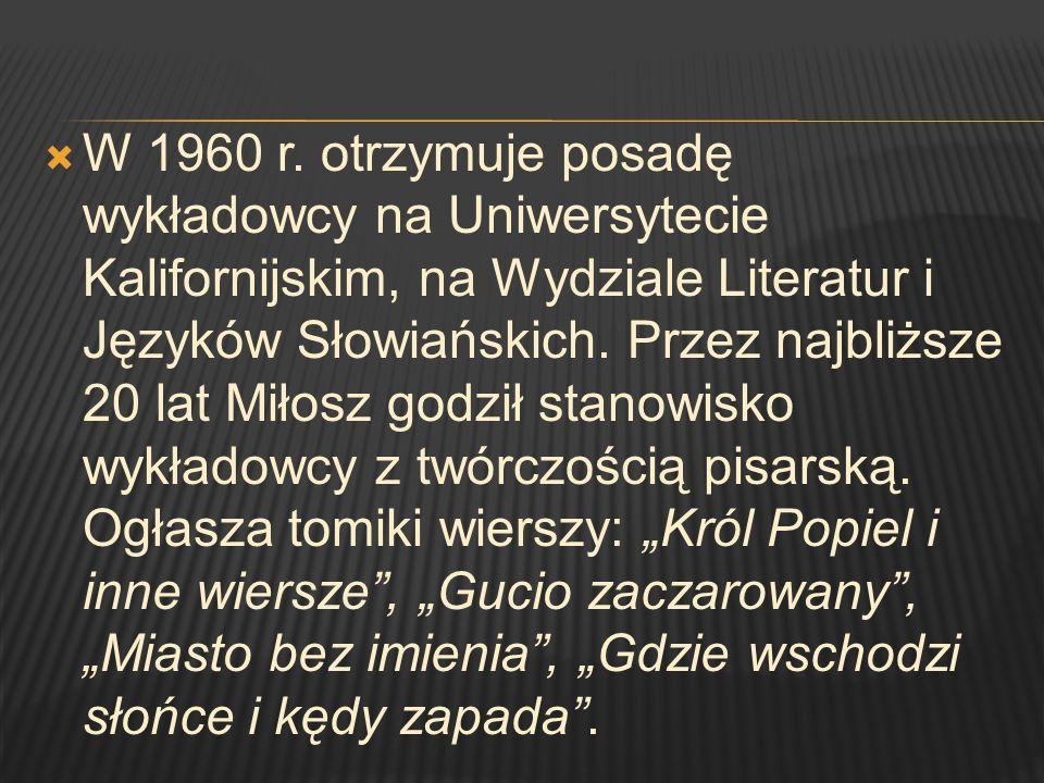 W 1960 r. otrzymuje posadę wykładowcy na Uniwersytecie Kalifornijskim, na Wydziale Literatur i Języków Słowiańskich. Przez najbliższe 20 lat Miłosz go