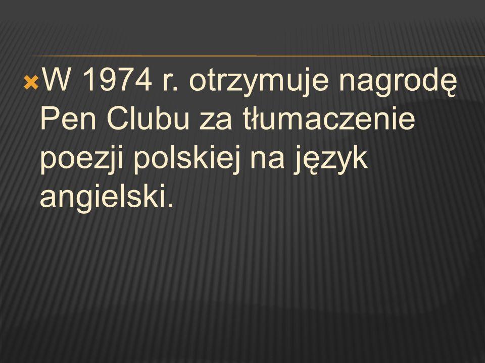 W 1974 r. otrzymuje nagrodę Pen Clubu za tłumaczenie poezji polskiej na język angielski.
