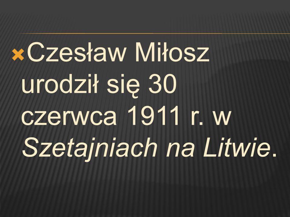 Czesław Miłosz urodził się 30 czerwca 1911 r. w Szetajniach na Litwie.