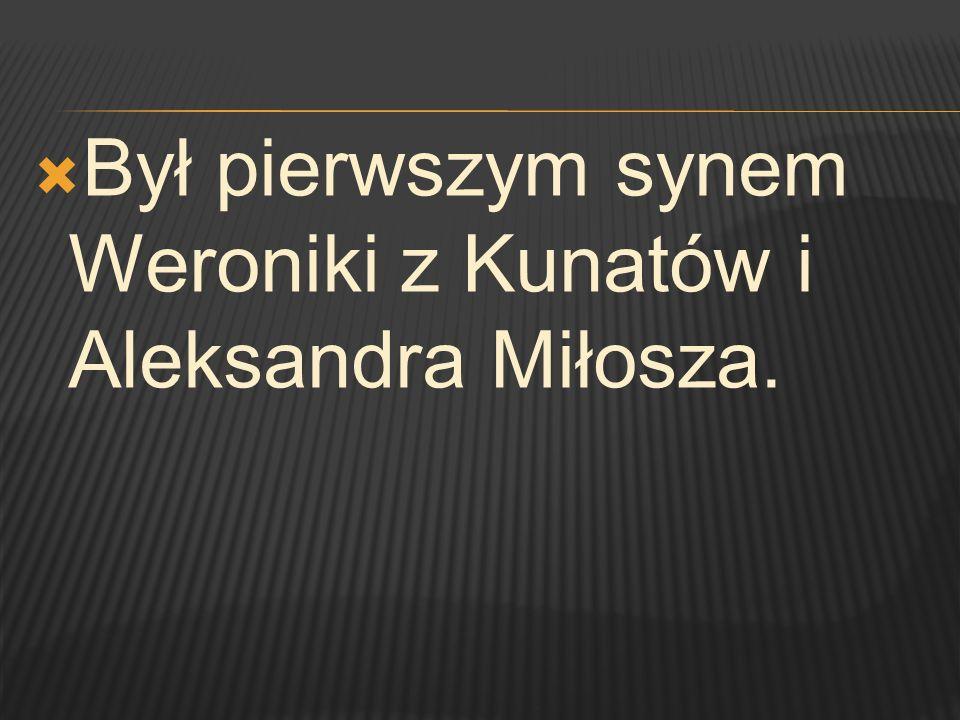 Był pierwszym synem Weroniki z Kunatów i Aleksandra Miłosza.