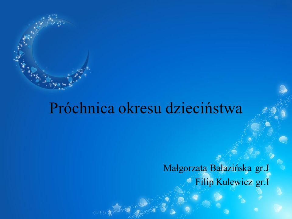 Próchnica okresu dzieciństwa Małgorzata Bałazińska gr.J Filip Kulewicz gr.I