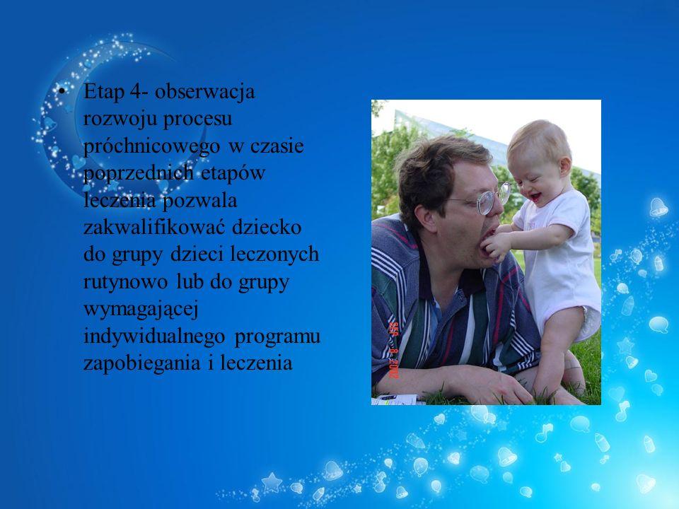 Etap 4- obserwacja rozwoju procesu próchnicowego w czasie poprzednich etapów leczenia pozwala zakwalifikować dziecko do grupy dzieci leczonych rutynow