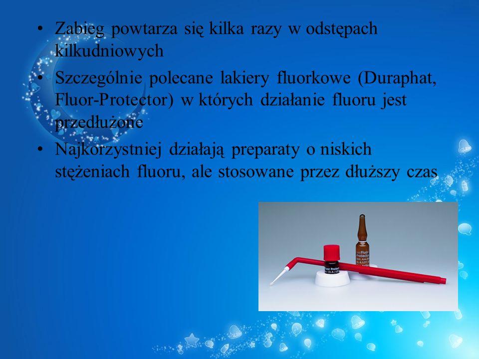 Zabieg powtarza się kilka razy w odstępach kilkudniowych Szczególnie polecane lakiery fluorkowe (Duraphat, Fluor-Protector) w których działanie fluoru