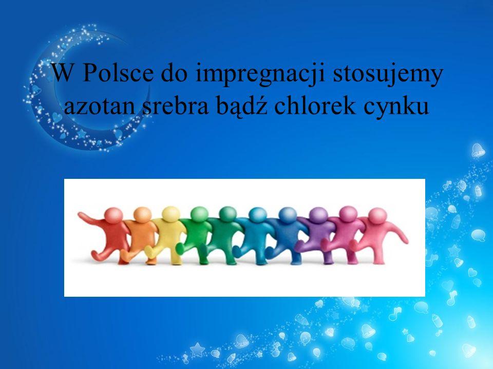 W Polsce do impregnacji stosujemy azotan srebra bądź chlorek cynku