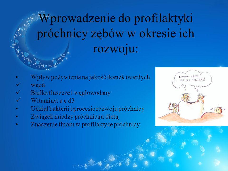 Wprowadzenie do profilaktyki próchnicy zębów w okresie ich rozwoju: Wpływ pożywienia na jakość tkanek twardych wapń Białka tłuszcze i węglowodany Wita
