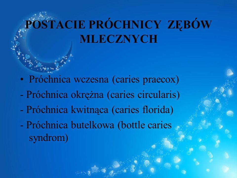 POSTACIE PRÓCHNICY ZĘBÓW MLECZNYCH Próchnica wczesna (caries praecox) - Próchnica okrężna (caries circularis) - Próchnica kwitnąca (caries florida) -