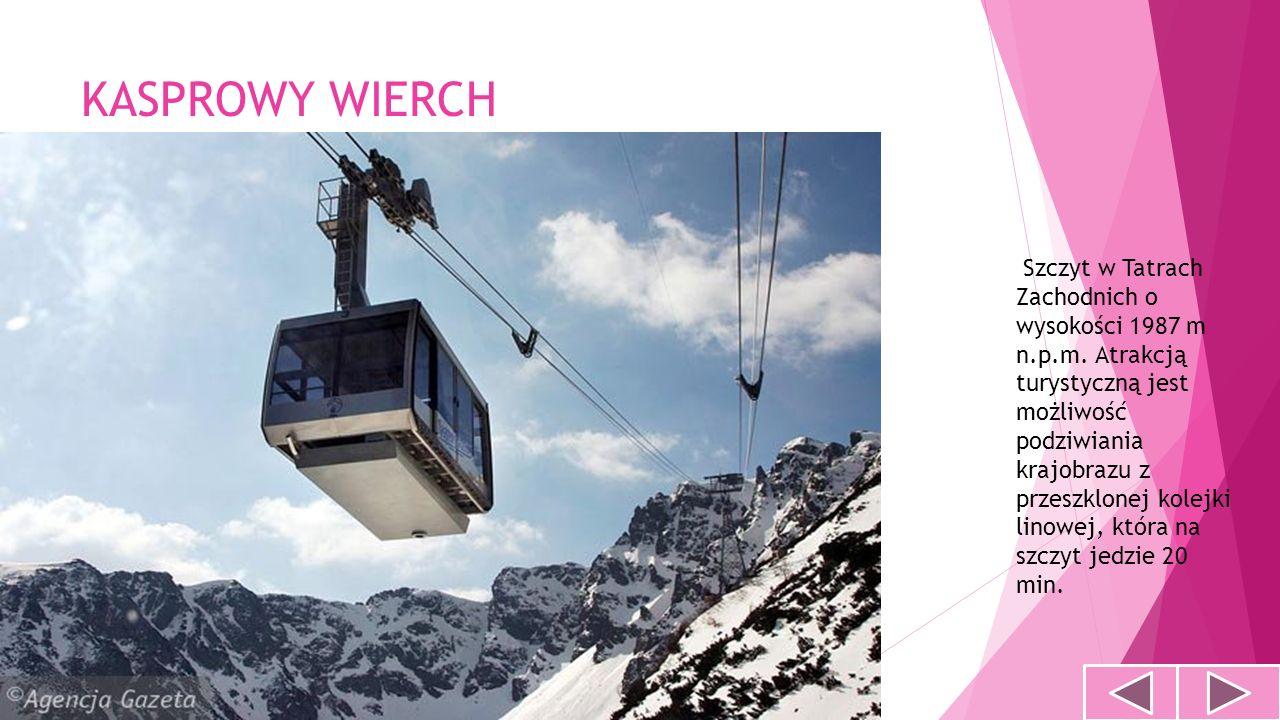 KASPROWY WIERCH Szczyt w Tatrach Zachodnich o wysokości 1987 m n.p.m. Atrakcją turystyczną jest możliwość podziwiania krajobrazu z przeszklonej kolejk