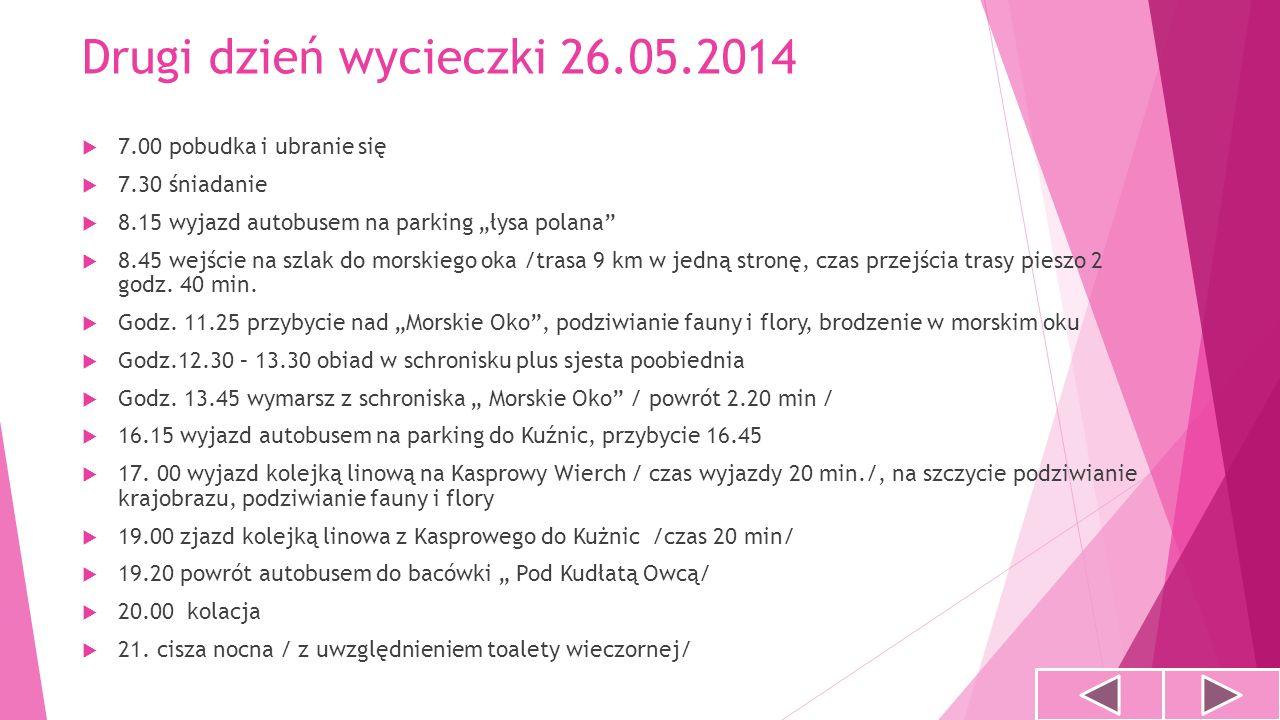 Drugi dzień wycieczki 26.05.2014 7.00 pobudka i ubranie się 7.30 śniadanie 8.15 wyjazd autobusem na parking łysa polana 8.45 wejście na szlak do morsk