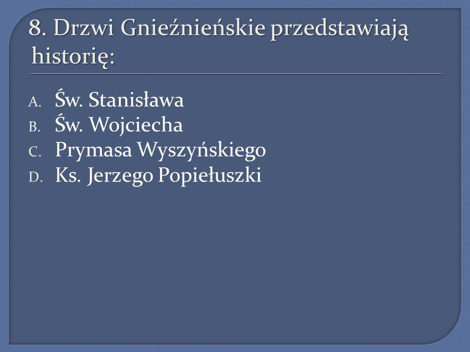 8.Drzwi Gnieźnieńskie przedstawiają historię: A. Św.
