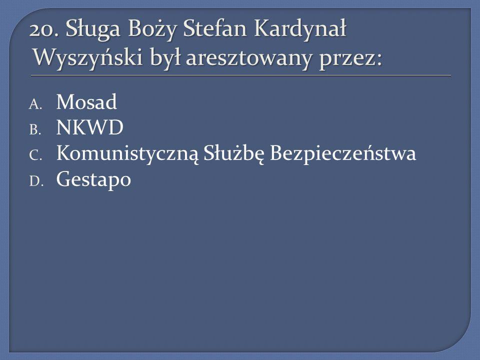 20.Sługa Boży Stefan Kardynał Wyszyński był aresztowany przez: A.