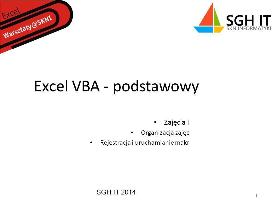 SGH IT 2014 1 Excel VBA - podstawowy Zajęcia I Organizacja zajęć Rejestracja i uruchamianie makr
