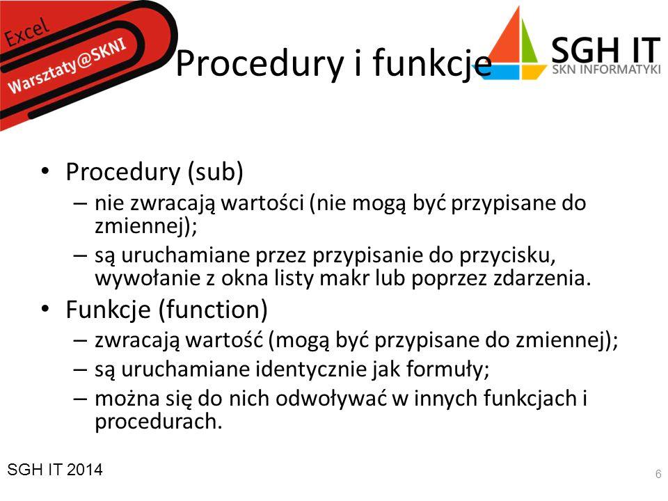 Procedury i funkcje Procedury (sub) – nie zwracają wartości (nie mogą być przypisane do zmiennej); – są uruchamiane przez przypisanie do przycisku, wywołanie z okna listy makr lub poprzez zdarzenia.