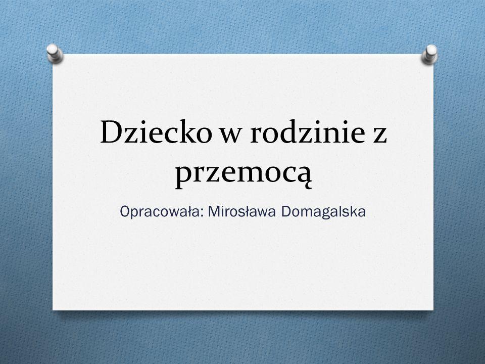 Dziecko w rodzinie z przemocą Opracowała: Mirosława Domagalska