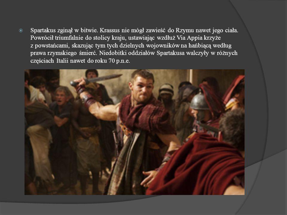 Spartakus zginął w bitwie. Krassus nie mógł zawieść do Rzymu nawet jego ciała. Powrócił triumfalnie do stolicy kraju, ustawiając wzdłuż Via Appia krzy