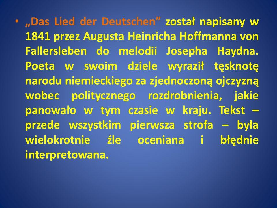Das Lied der Deutschen został napisany w 1841 przez Augusta Heinricha Hoffmanna von Fallersleben do melodii Josepha Haydna. Poeta w swoim dziele wyraz