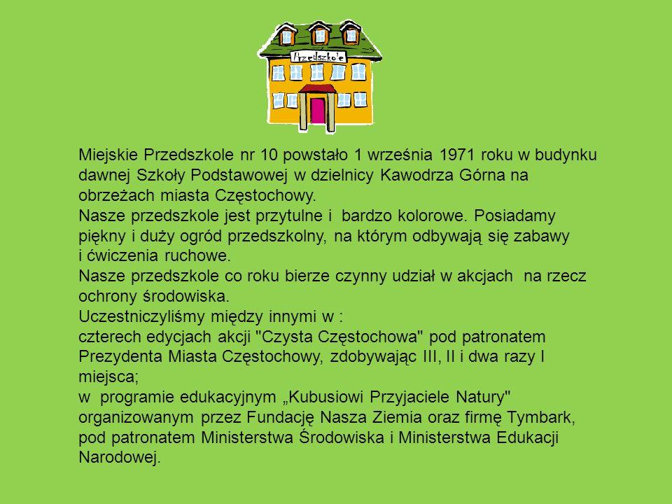 Uwieńczeniem naszych starań i działań w zakresie promowania postaw proekologicznych było otrzymywanie Certyfikatu Kubusiowi Przyjaciele Natury .