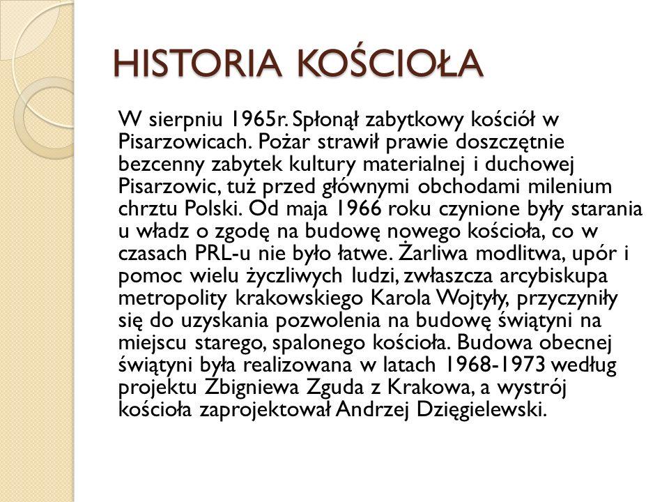 HISTORIA KOŚCIOŁA W sierpniu 1965r. Spłonął zabytkowy kościół w Pisarzowicach. Pożar strawił prawie doszczętnie bezcenny zabytek kultury materialnej i