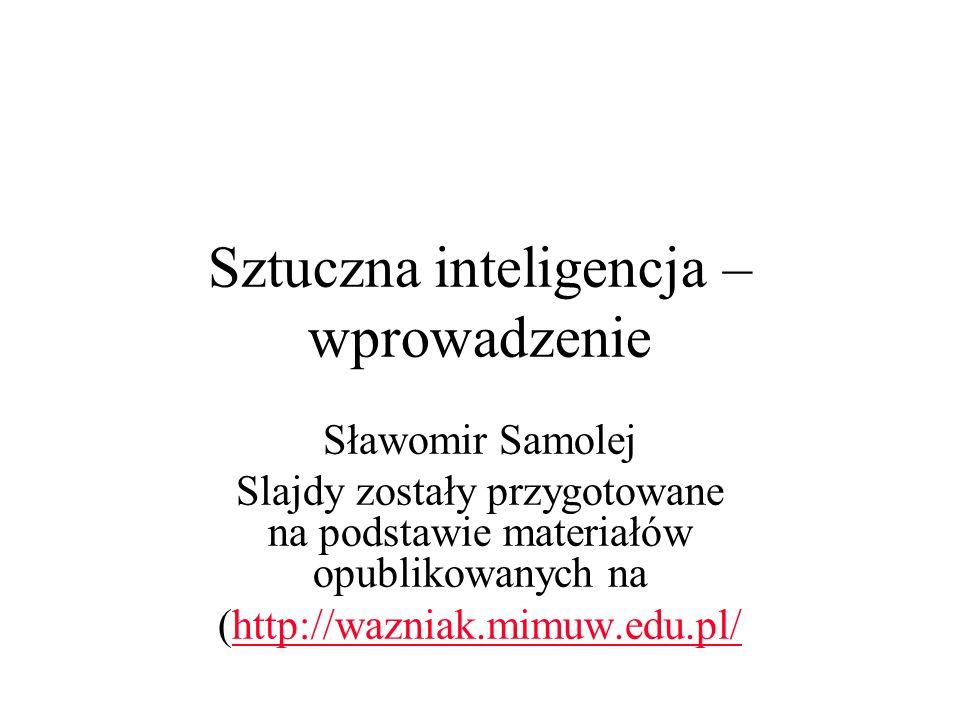 Sztuczna inteligencja – wprowadzenie Sławomir Samolej Slajdy zostały przygotowane na podstawie materiałów opublikowanych na (http://wazniak.mimuw.edu.