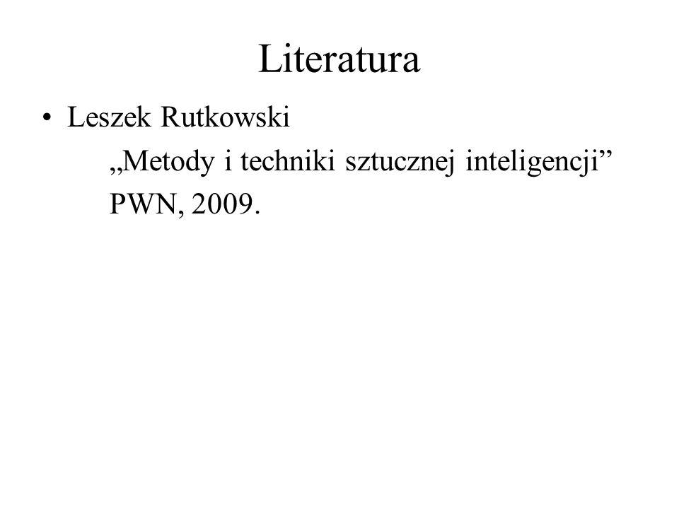 Leszek Rutkowski Metody i techniki sztucznej inteligencji PWN, 2009. Literatura