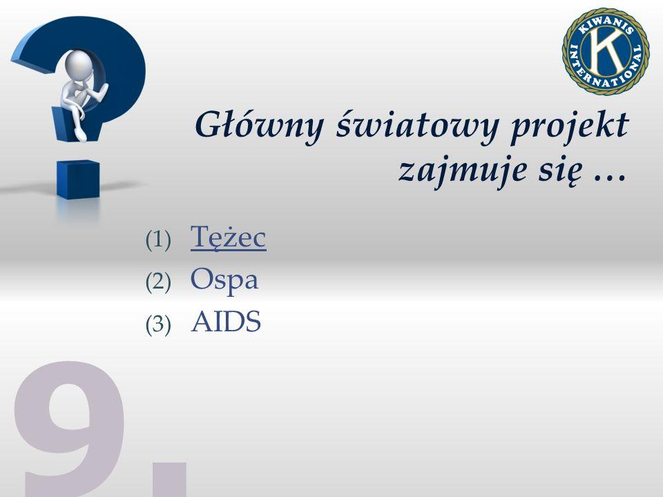 Główny światowy projekt zajmuje się … (1) Tężec (2) Ospa (3) AIDS 9.