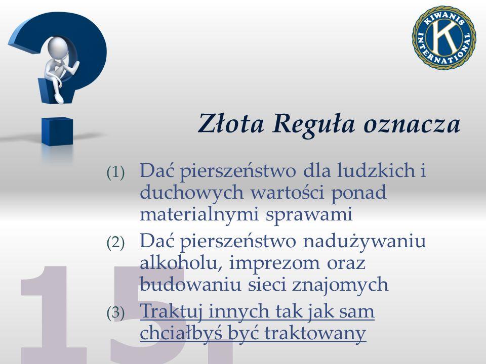 15. Złota Reguła oznacza (1) Dać pierszeństwo dla ludzkich i duchowych wartości ponad materialnymi sprawami (2) Dać pierszeństwo nadużywaniu alkoholu,