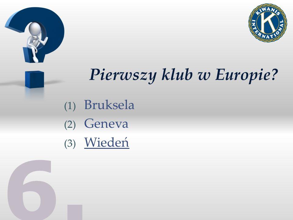 Pierwszy klub w Europie (1) Bruksela (2) Geneva (3) Wiedeń 6.