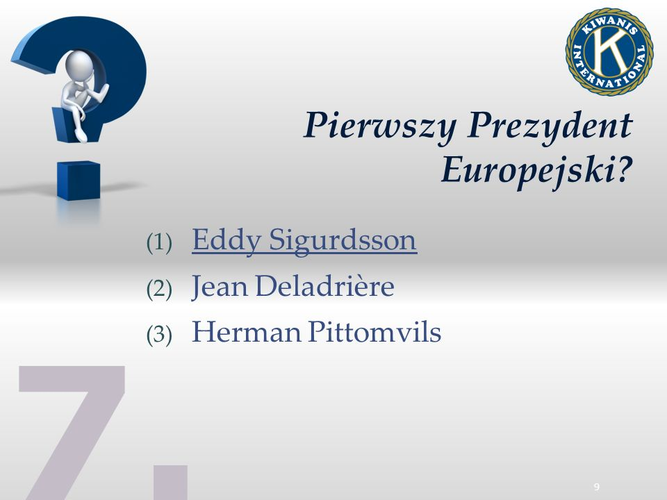 9 Pierwszy Prezydent Europejski? (1) Eddy Sigurdsson (2) Jean Deladrière (3) Herman Pittomvils 7.