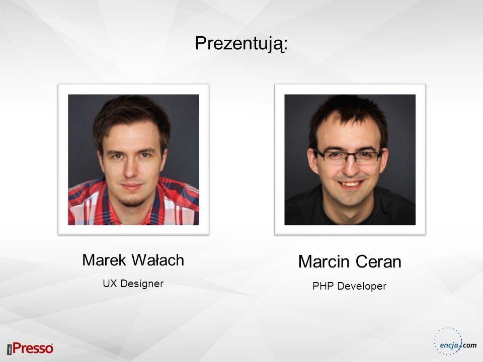 Prezentują: Marek Wałach UX Designer Marcin Ceran PHP Developer
