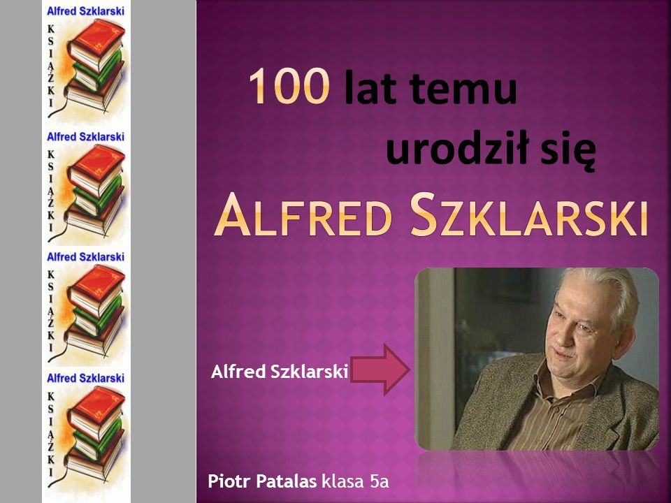 Piotr Patalas klasa 5a Alfred Szklarski
