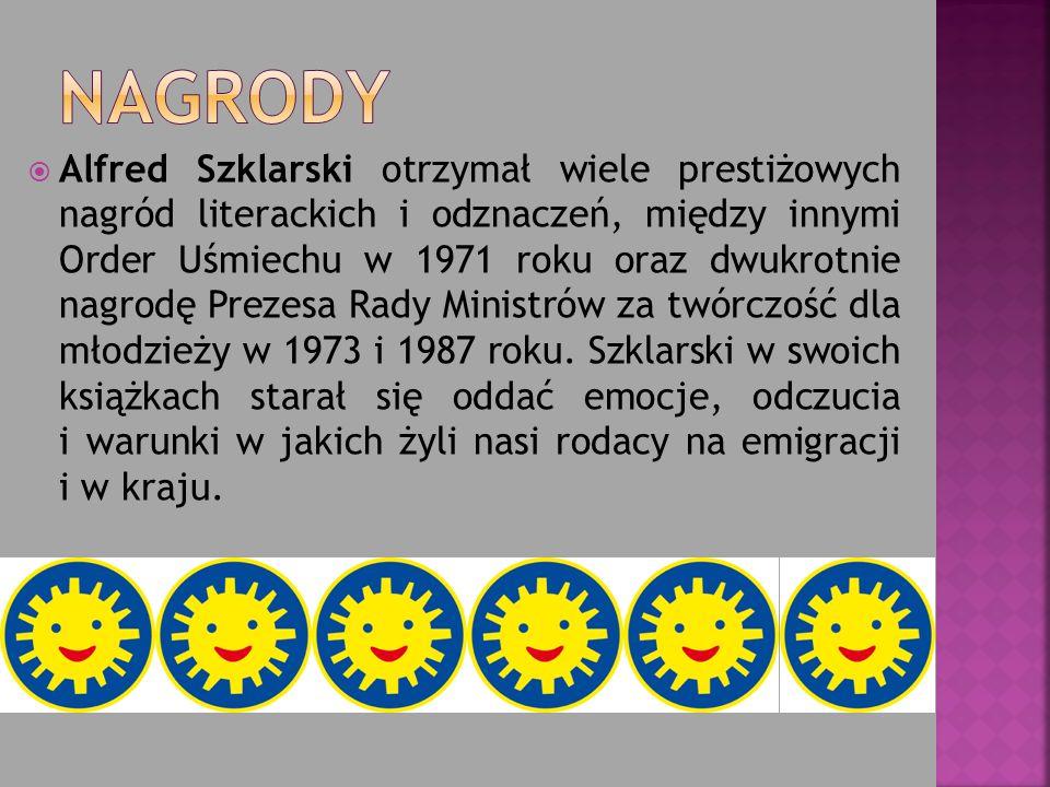 Alfred Szklarski otrzymał wiele prestiżowych nagród literackich i odznaczeń, między innymi Order Uśmiechu w 1971 roku oraz dwukrotnie nagrodę Prezesa