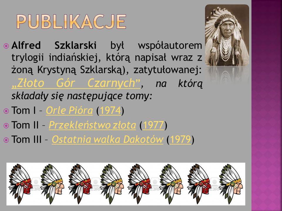 Alfred Szklarski był współautorem trylogii indiańskiej, którą napisał wraz z żoną Krystyną Szklarską), zatytułowanej: Złoto Gór Czarnych, na którą składały się następujące tomy: Złoto Gór Czarnych Tom I – Orle Pióra (1974)Orle Pióra1974 Tom II – Przekleństwo złota (1977)Przekleństwo złota1977 Tom III – Ostatnia walka Dakotów (1979)Ostatnia walka Dakotów1979