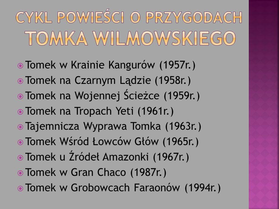Tomek w Krainie Kangurów (1957r.) Tomek na Czarnym Lądzie (1958r.) Tomek na Wojennej Ścieżce (1959r.) Tomek na Tropach Yeti (1961r.) Tajemnicza Wypraw