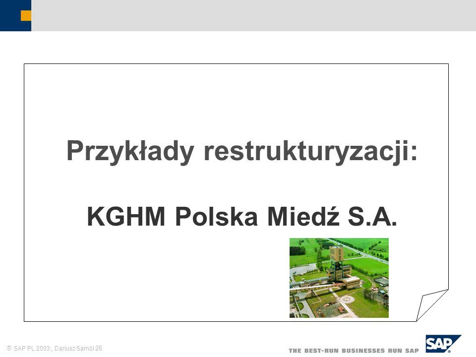 SAP PL 2003,, Dariusz Samól 26 Przykłady restrukturyzacji: KGHM Polska Miedź S.A.