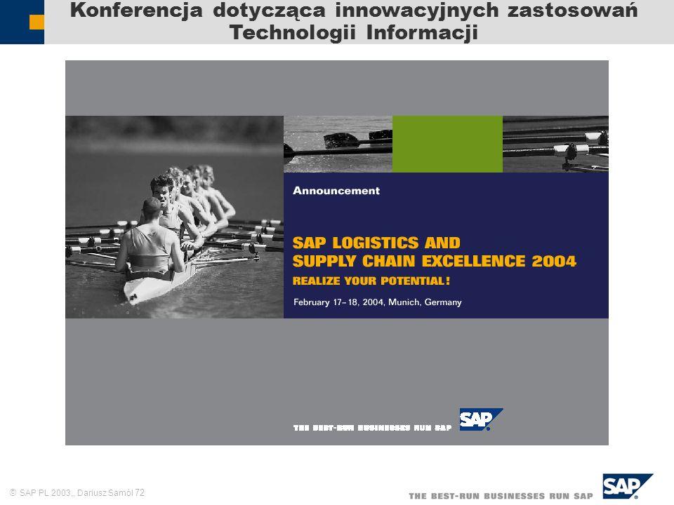 SAP PL 2003,, Dariusz Samól 72 Konferencja dotycząca innowacyjnych zastosowań Technologii Informacji